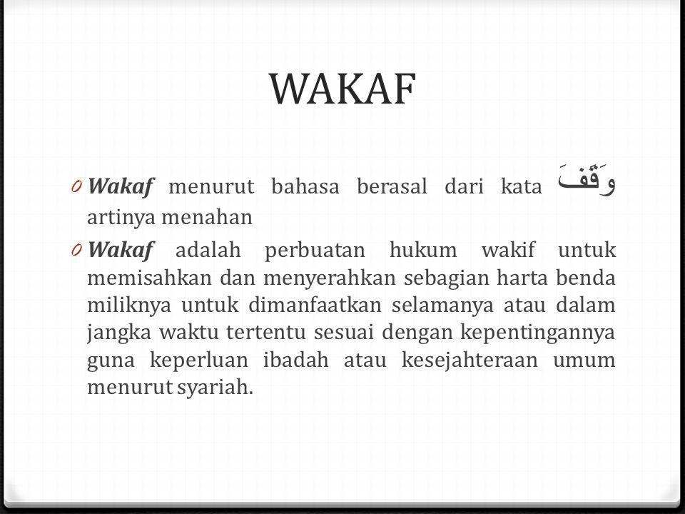 WAKAF 0 Wakaf menurut bahasa berasal dari kata وَقَفَ artinya menahan 0 Wakaf adalah perbuatan hukum wakif untuk memisahkan dan menyerahkan sebagian harta benda miliknya untuk dimanfaatkan selamanya atau dalam jangka waktu tertentu sesuai dengan kepentingannya guna keperluan ibadah atau kesejahteraan umum menurut syariah.