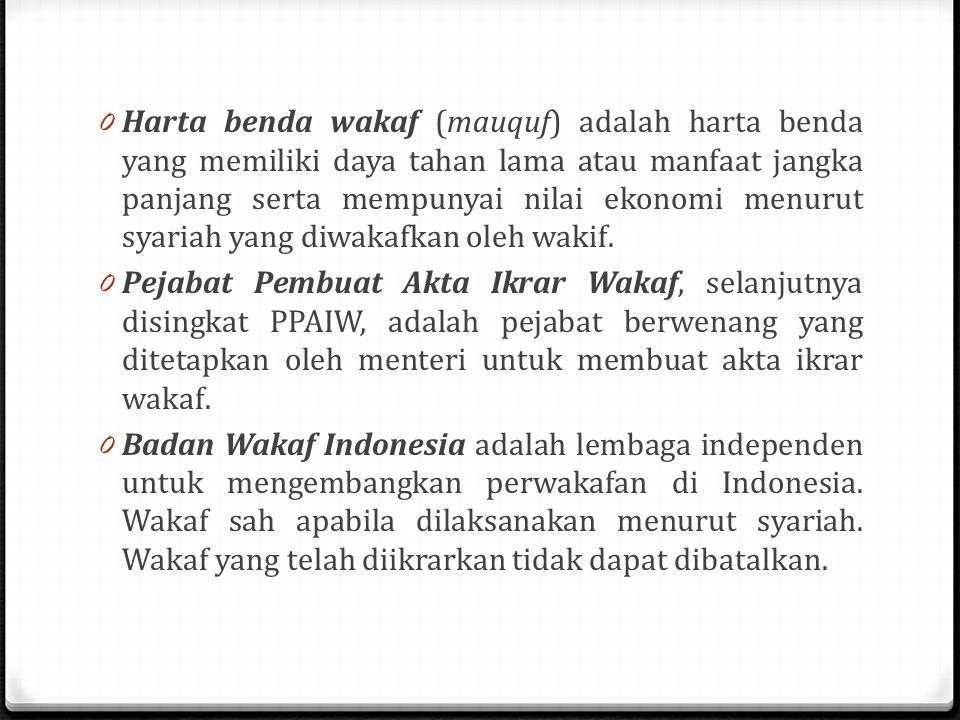 0 Harta benda wakaf (mauquf) adalah harta benda yang memiliki daya tahan lama atau manfaat jangka panjang serta mempunyai nilai ekonomi menurut syariah yang diwakafkan oleh wakif.