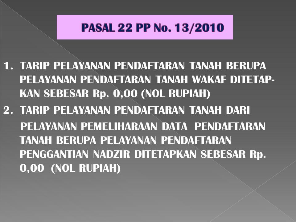 1. TARIP PELAYANAN PENDAFTARAN TANAH BERUPA PELAYANAN PENDAFTARAN TANAH WAKAF DITETAP- KAN SEBESAR Rp. 0,00 (NOL RUPIAH) 2. TARIP PELAYANAN PENDAFTARA