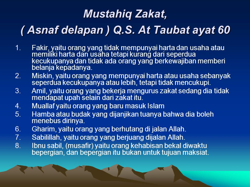 Mustahiq Zakat, ( Asnaf delapan ) Q.S. At Taubat ayat 60 1.Fakir, yaitu orang yang tidak mempunyai harta dan usaha atau memiliki harta dan usaha tetap