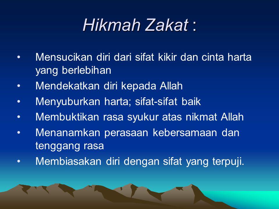 Hikmah Zakat : Mensucikan diri dari sifat kikir dan cinta harta yang berlebihan Mendekatkan diri kepada Allah Menyuburkan harta; sifat-sifat baik Memb