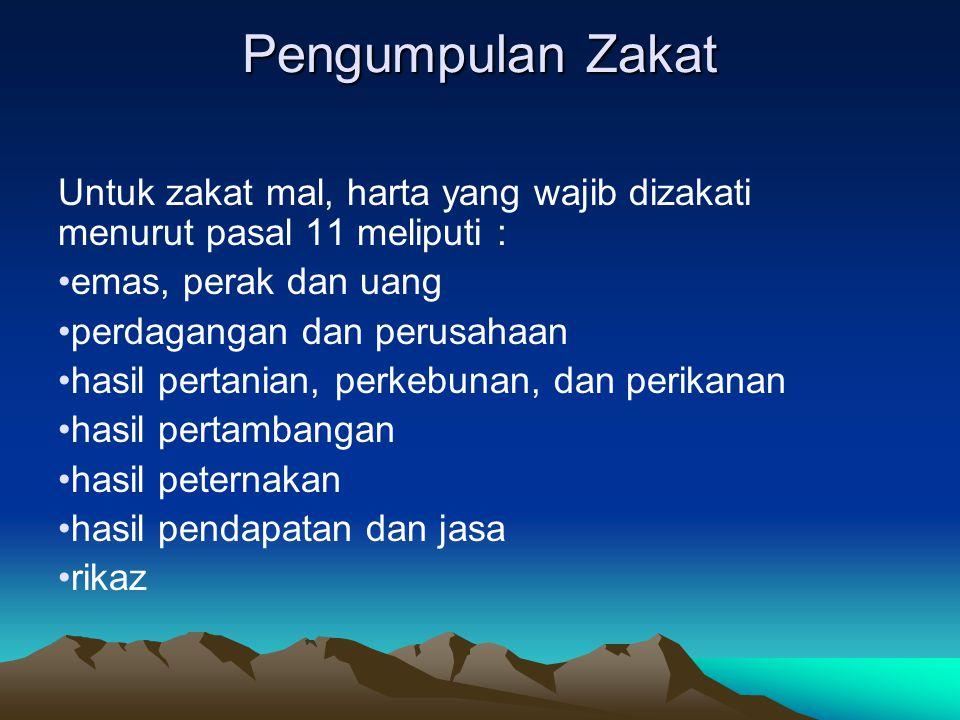 Pengumpulan Zakat Untuk zakat mal, harta yang wajib dizakati menurut pasal 11 meliputi : emas, perak dan uang perdagangan dan perusahaan hasil pertani