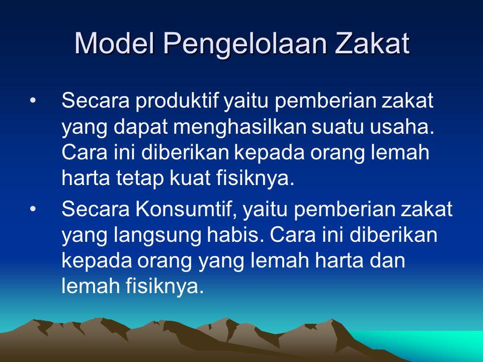 Model Pengelolaan Zakat Secara produktif yaitu pemberian zakat yang dapat menghasilkan suatu usaha. Cara ini diberikan kepada orang lemah harta tetap