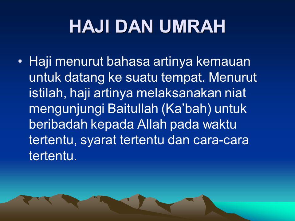 HAJI DAN UMRAH Haji menurut bahasa artinya kemauan untuk datang ke suatu tempat. Menurut istilah, haji artinya melaksanakan niat mengunjungi Baitullah