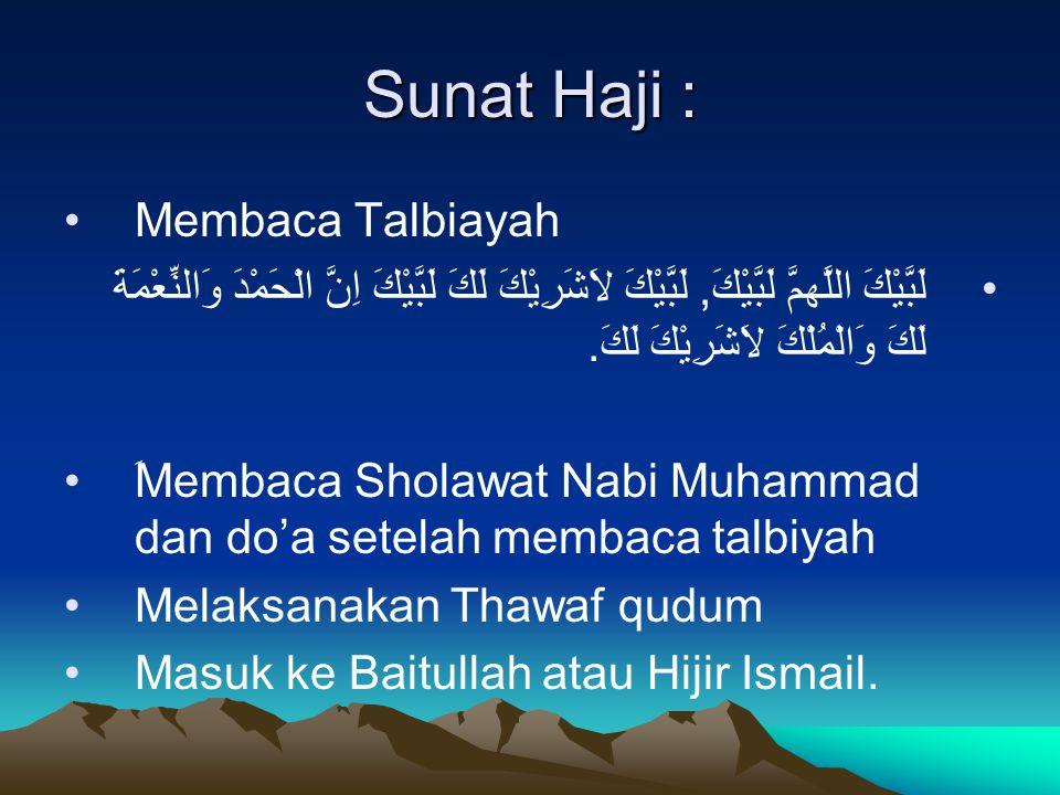 Sunat Haji : Membaca Talbiayah لَبَّيْكَ اللَّهمَّ لَبَّيْكَ, لَبَّيْكَ لاَشَرِيْكَ لََكَ لَبَّيْكَ اِنَّ الْحَمْدَ وَالنِّعْمَةَ لَكَ وَالْمُلْكَ لاَ