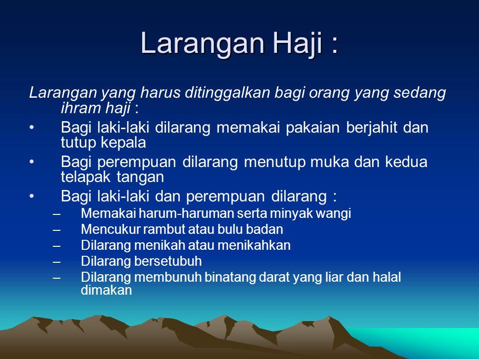 Larangan Haji : Larangan yang harus ditinggalkan bagi orang yang sedang ihram haji : Bagi laki-laki dilarang memakai pakaian berjahit dan tutup kepala