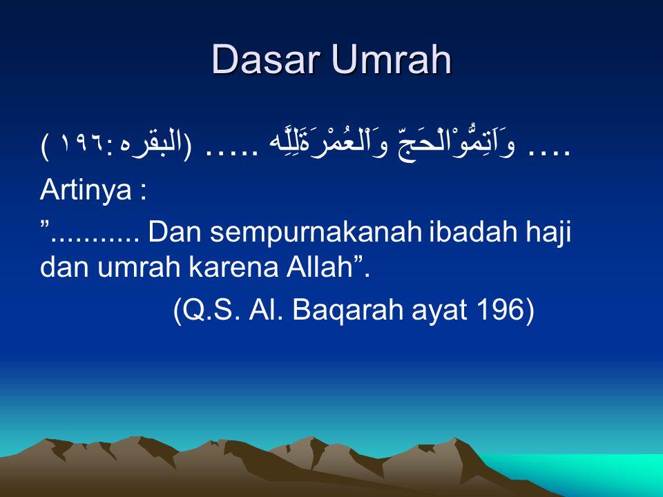 "Dasar Umrah ( ١٩٦: ( البقره ….. وَاْلعُمْرَةَلِلَِّه وَاَتِمُّوْالْحَجّ …. Artinya : ""........... Dan sempurnakanah ibadah haji dan umrah karena Allah"