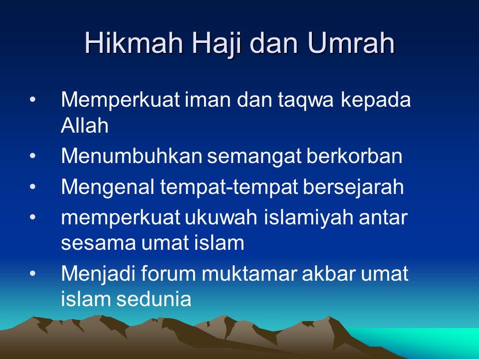 Hikmah Haji dan Umrah Memperkuat iman dan taqwa kepada Allah Menumbuhkan semangat berkorban Mengenal tempat-tempat bersejarah memperkuat ukuwah islami