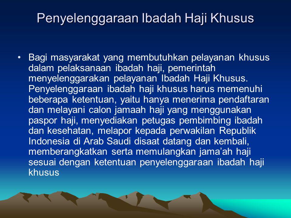 Penyelenggaraan Ibadah Haji Khusus Bagi masyarakat yang membutuhkan pelayanan khusus dalam pelaksanaan ibadah haji, pemerintah menyelenggarakan pelaya