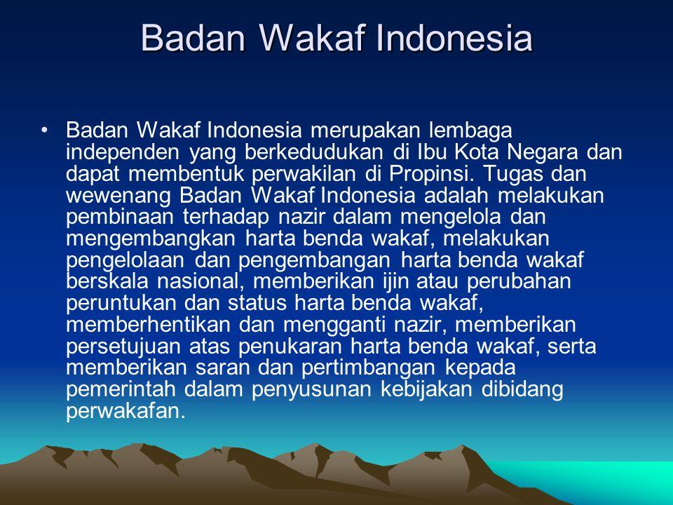 Badan Wakaf Indonesia Badan Wakaf Indonesia merupakan lembaga independen yang berkedudukan di Ibu Kota Negara dan dapat membentuk perwakilan di Propin