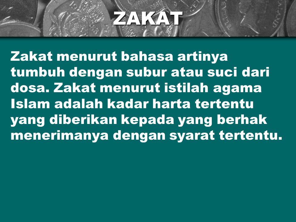 ZAKAT Zakat menurut bahasa artinya tumbuh dengan subur atau suci dari dosa. Zakat menurut istilah agama Islam adalah kadar harta tertentu yang diberik