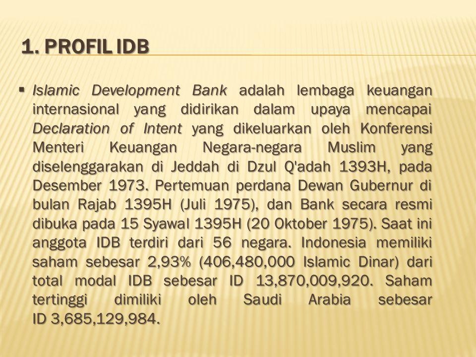 1. PROFIL IDB  Islamic Development Bank adalah lembaga keuangan internasional yang didirikan dalam upaya mencapai Declaration of Intent yang dikeluar