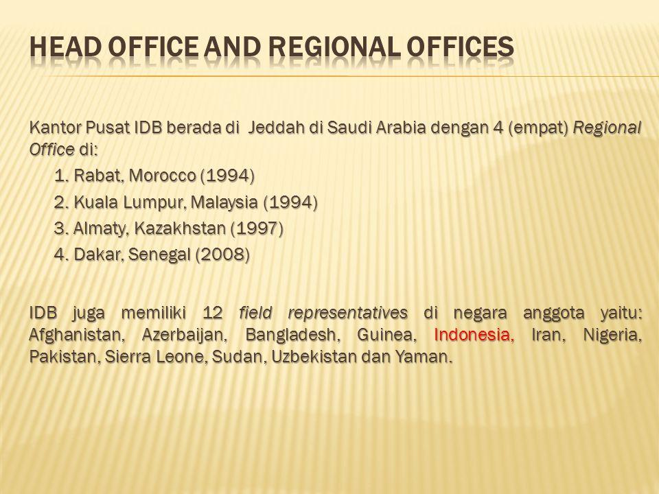 Kantor Pusat IDB berada di Jeddah di Saudi Arabia dengan 4 (empat) Regional Office di: 1. Rabat, Morocco (1994) 2. Kuala Lumpur, Malaysia (1994) 3. Al