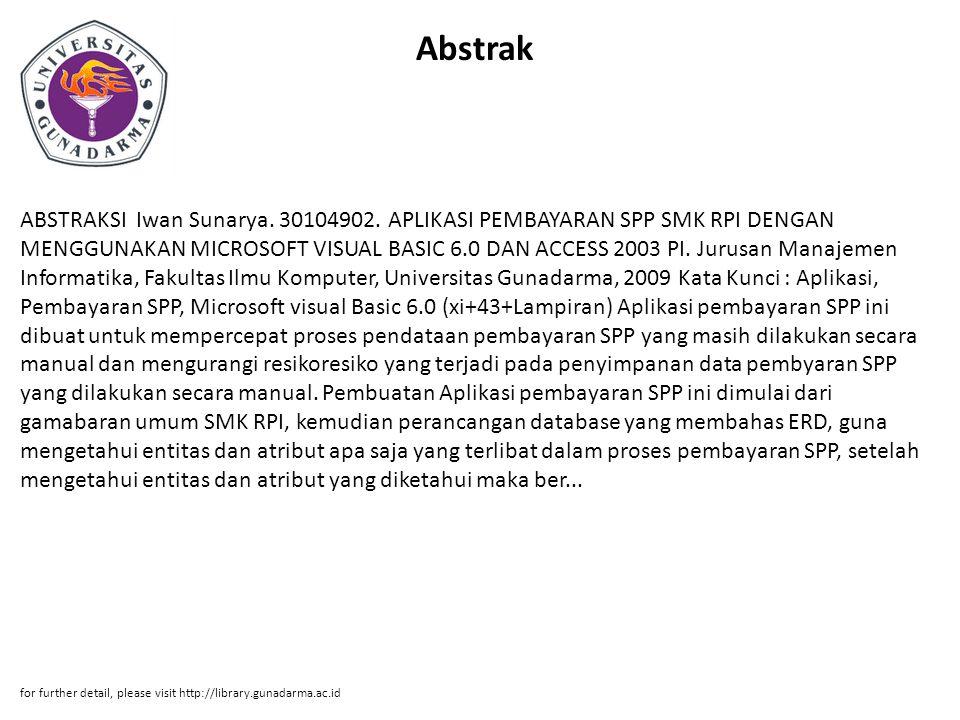 Abstrak ABSTRAKSI Iwan Sunarya. 30104902. APLIKASI PEMBAYARAN SPP SMK RPI DENGAN MENGGUNAKAN MICROSOFT VISUAL BASIC 6.0 DAN ACCESS 2003 PI. Jurusan Ma