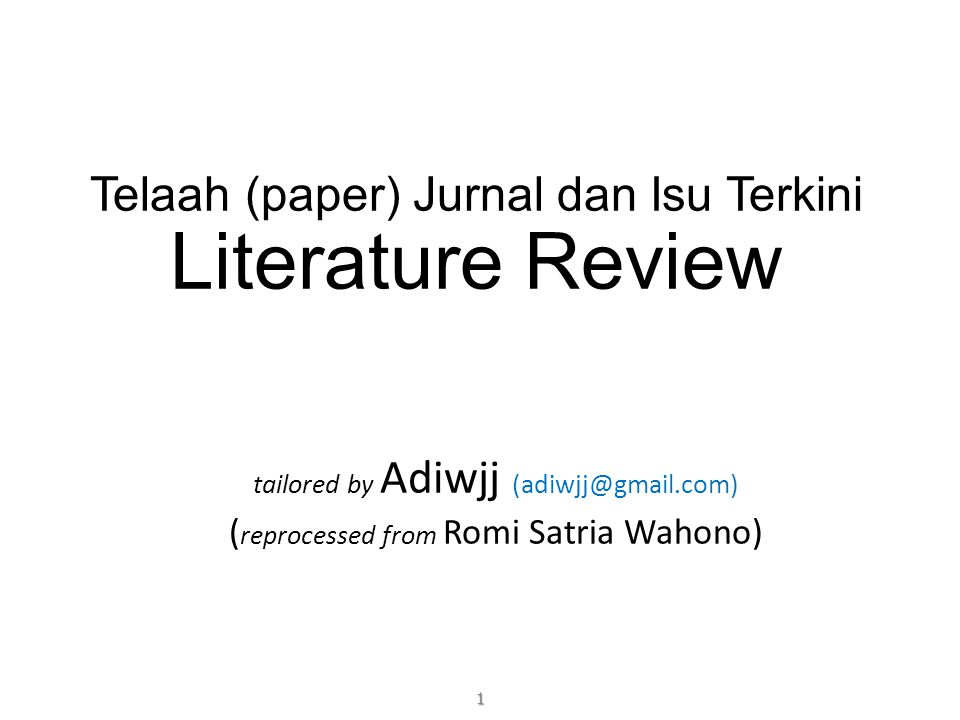 Telaah (paper) Jurnal dan Isu Terkini Literature Review tailored by Adiwjj (adiwjj@gmail.com) ( reprocessed from Romi Satria Wahono) 1