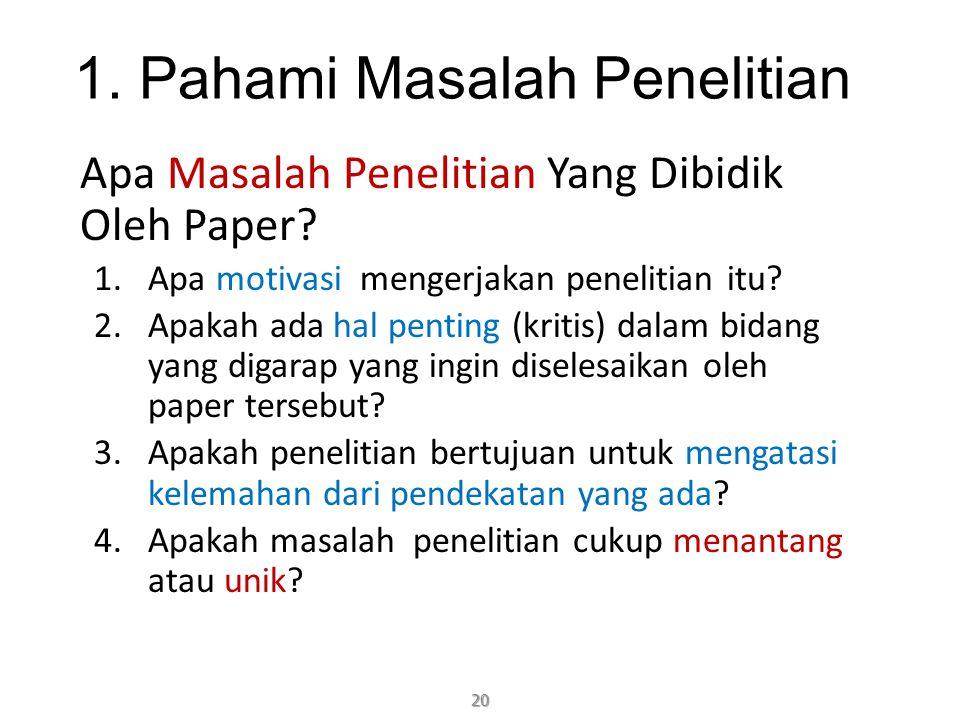 1. Pahami Masalah Penelitian Apa Masalah Penelitian Yang Dibidik Oleh Paper? 1.Apa motivasi mengerjakan penelitian itu? 2.Apakah ada hal penting (krit