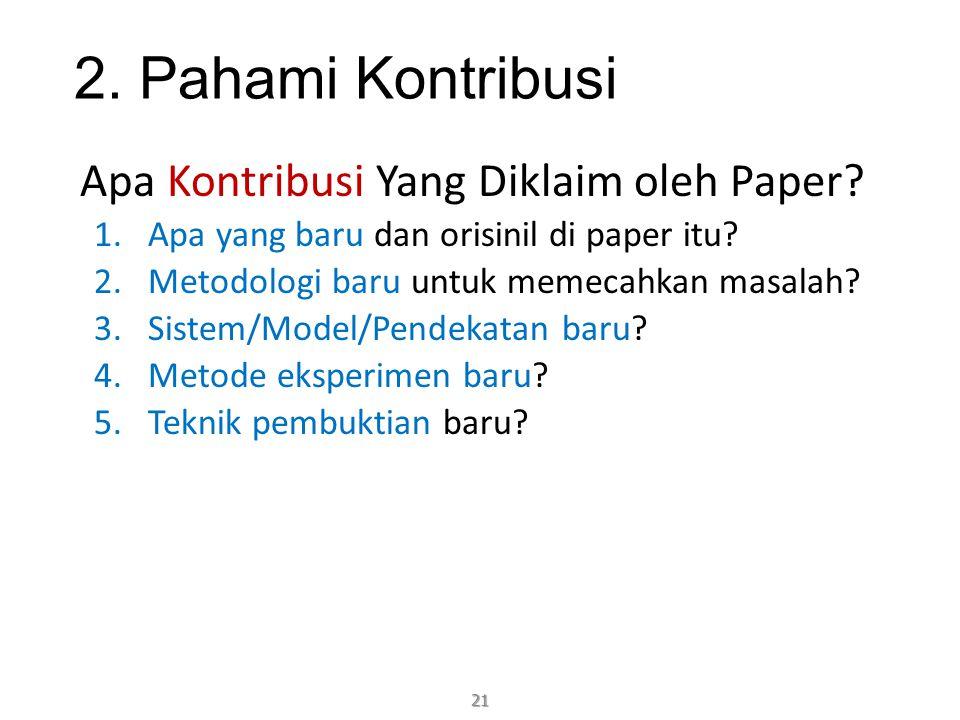 2. Pahami Kontribusi Apa Kontribusi Yang Diklaim oleh Paper? 1.Apa yang baru dan orisinil di paper itu? 2.Metodologi baru untuk memecahkan masalah? 3.
