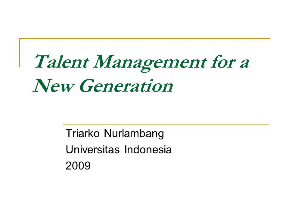 Talent Management for a New Generation Triarko Nurlambang Universitas Indonesia 2009