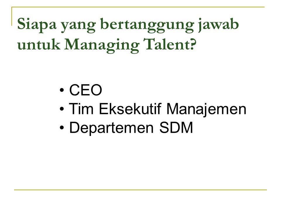 Siapa yang bertanggung jawab untuk Managing Talent? CEO Tim Eksekutif Manajemen Departemen SDM