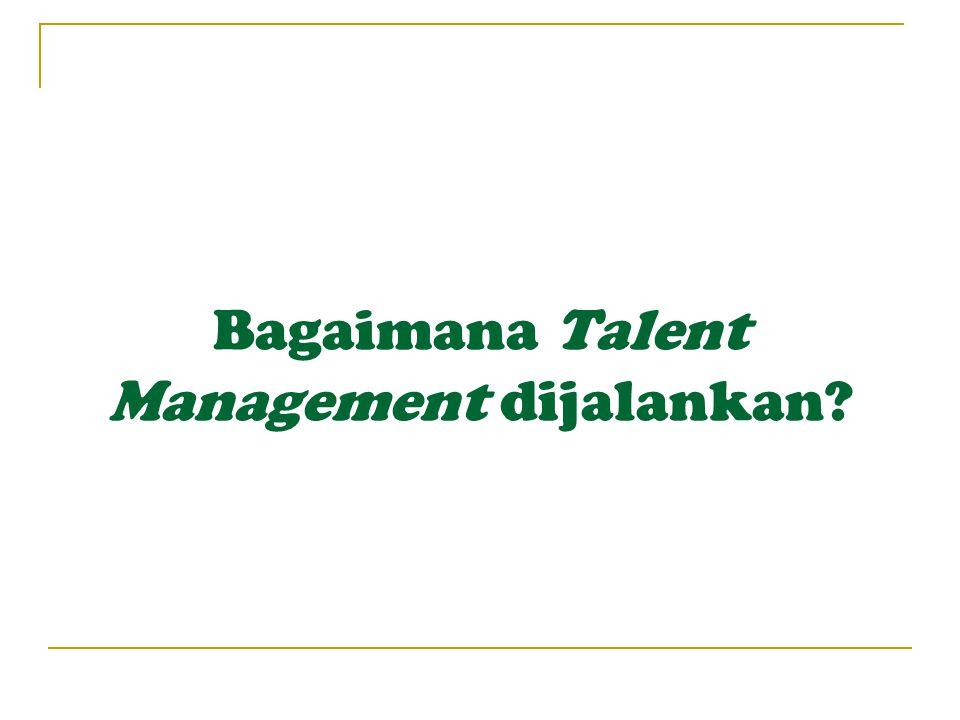 Bagaimana Talent Management dijalankan?