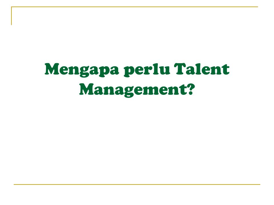Mengapa perlu Talent Management?