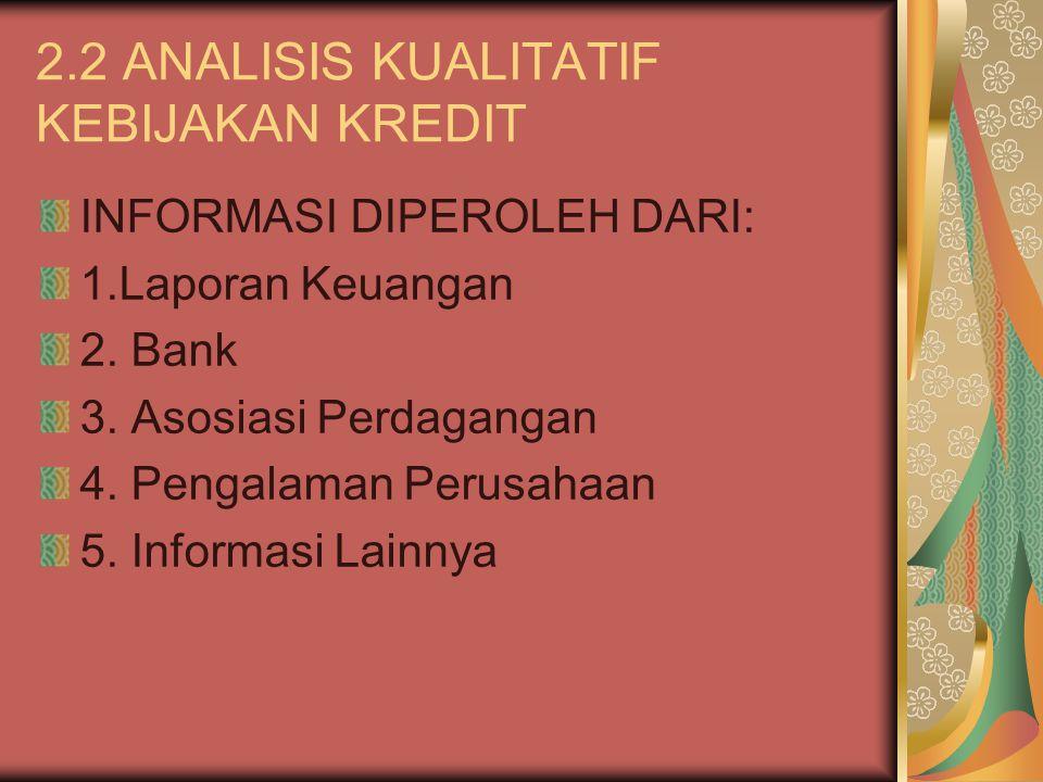 2.2 ANALISIS KUALITATIF KEBIJAKAN KREDIT INFORMASI DIPEROLEH DARI: 1.Laporan Keuangan 2. Bank 3. Asosiasi Perdagangan 4. Pengalaman Perusahaan 5. Info