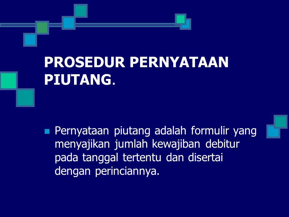 PROSEDUR PERNYATAAN PIUTANG. Pernyataan piutang adalah formulir yang menyajikan jumlah kewajiban debitur pada tanggal tertentu dan disertai dengan per