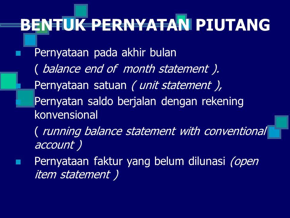 BENTUK PERNYATAN PIUTANG Pernyataan pada akhir bulan ( balance end of month statement ). Pernyataan satuan ( unit statement ), Pernyatan saldo berjala