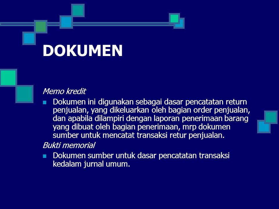 DOKUMEN Memo kredit Dokumen ini digunakan sebagai dasar pencatatan return penjualan, yang dikeluarkan oleh bagian order penjualan, dan apabila dilampi
