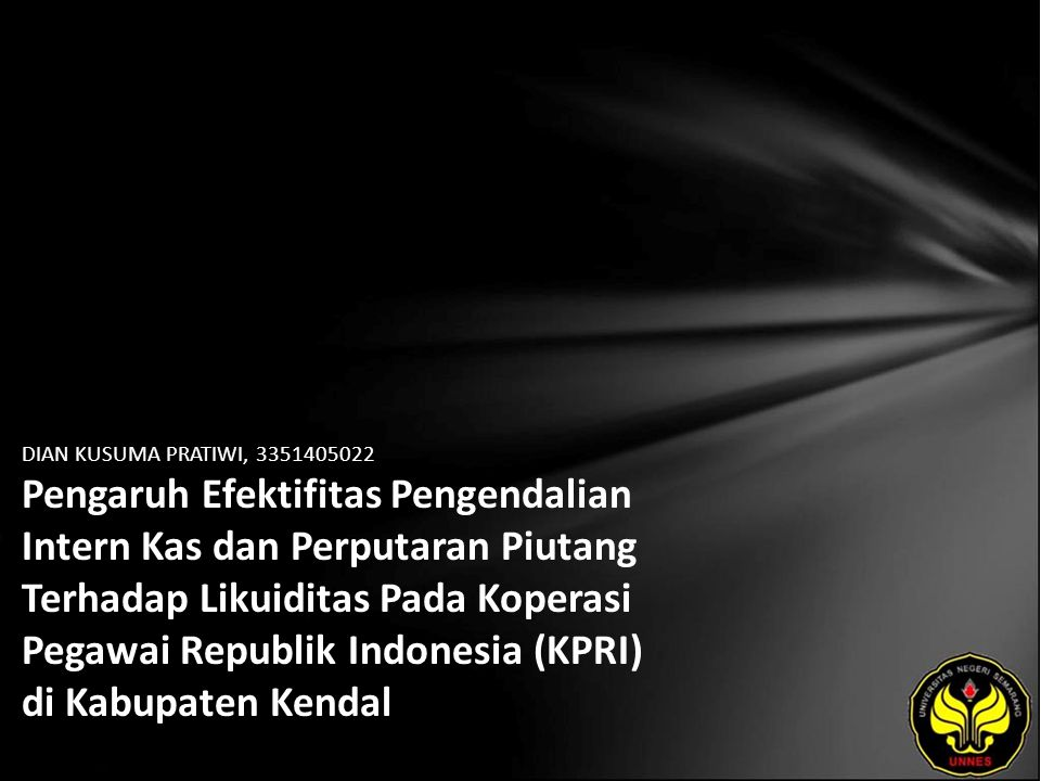 DIAN KUSUMA PRATIWI, 3351405022 Pengaruh Efektifitas Pengendalian Intern Kas dan Perputaran Piutang Terhadap Likuiditas Pada Koperasi Pegawai Republik Indonesia (KPRI) di Kabupaten Kendal