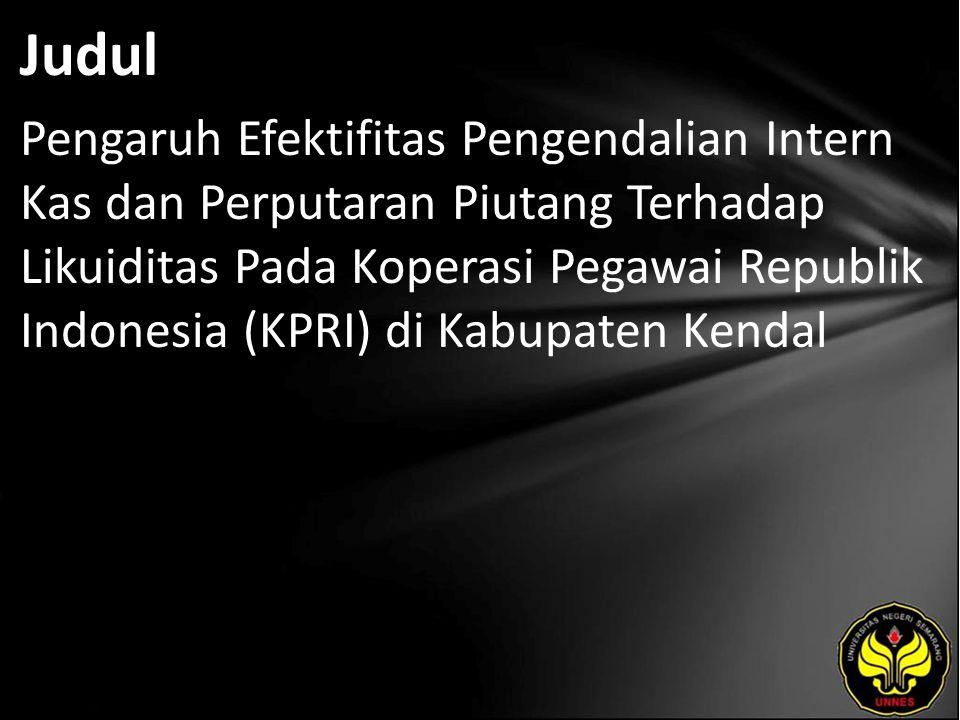 Judul Pengaruh Efektifitas Pengendalian Intern Kas dan Perputaran Piutang Terhadap Likuiditas Pada Koperasi Pegawai Republik Indonesia (KPRI) di Kabupaten Kendal