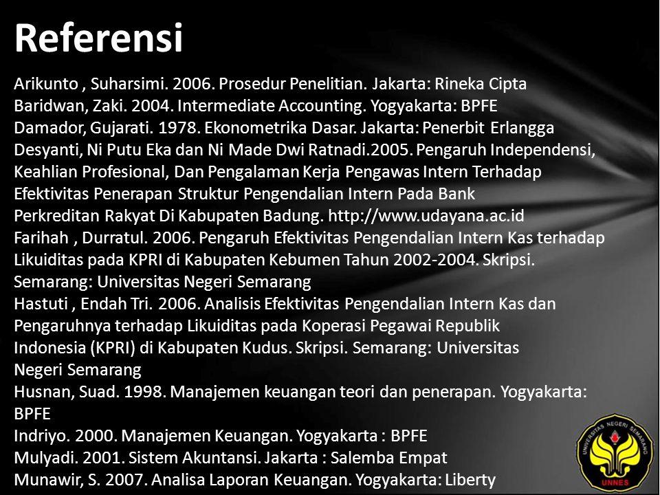 Referensi Arikunto, Suharsimi. 2006. Prosedur Penelitian. Jakarta: Rineka Cipta Baridwan, Zaki. 2004. Intermediate Accounting. Yogyakarta: BPFE Damado