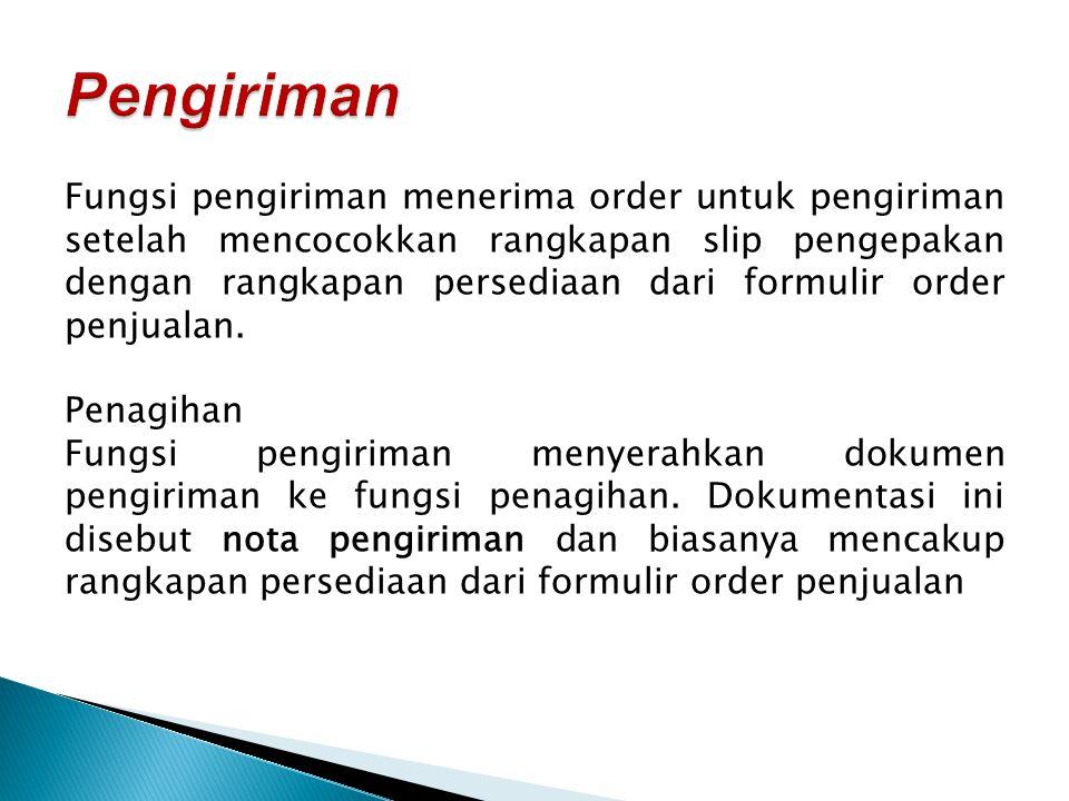 Fungsi pengiriman menerima order untuk pengiriman setelah mencocokkan rangkapan slip pengepakan dengan rangkapan persediaan dari formulir order penjua
