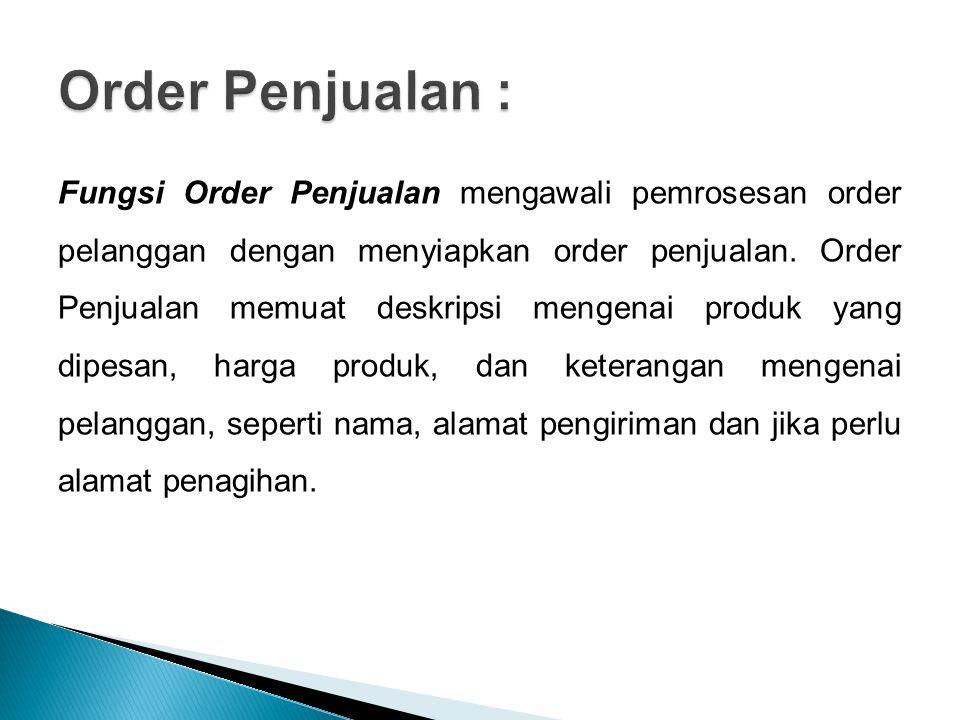 Fungsi Order Penjualan mengawali pemrosesan order pelanggan dengan menyiapkan order penjualan. Order Penjualan memuat deskripsi mengenai produk yang d