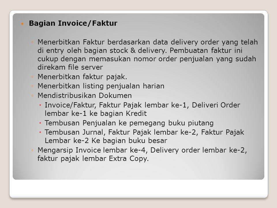 Bagian Invoice/Faktur ◦Menerbitkan Faktur berdasarkan data delivery order yang telah di entry oleh bagian stock & delivery.