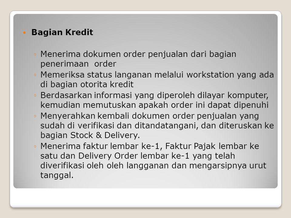 Bagian Stock & Delivery ◦Menerima Oder Penjualan yang telah ditandatangani bagian otorita kredit dari bagian order penjualan ◦Menyiapkan Dokumen pengiriman berdasarkan order penjualan.
