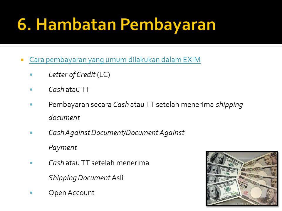  Cara pembayaran yang umum dilakukan dalam EXIM Cara pembayaran yang umum dilakukan dalam EXIM  Letter of Credit (LC)  Cash atau TT  Pembayaran se