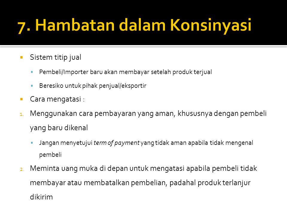 Tidak semua barang bebas diperjualbelikan secara internasional  Sebagian negara memiliki aturan perdagangan  Misal: Larangan untuk mengekspor produk keluar negeri, atau larangan mengimpor dari negara lain  Cara mengatasinya :  Membentuk asosiasi  Asosiasi menyampaikan usulan, keluhan, atau protes  Asosiasi Indonesia melakukan kontak dan negosiasi dengan pihak berwenang di negara asal