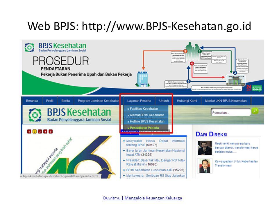Web BPJS: http://www.BPJS-Kesehatan.go.id Duwitmu | Mengelola Keuangan Keluarga