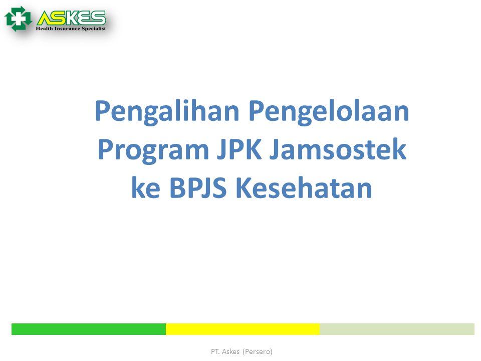 PT. Askes (Persero) Pengalihan Pengelolaan Program JPK Jamsostek ke BPJS Kesehatan