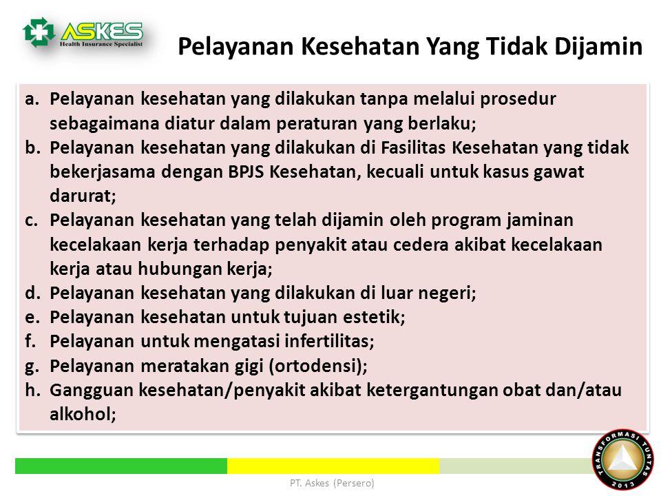 PT. Askes (Persero) Pelayanan Kesehatan Yang Tidak Dijamin a.Pelayanan kesehatan yang dilakukan tanpa melalui prosedur sebagaimana diatur dalam peratu