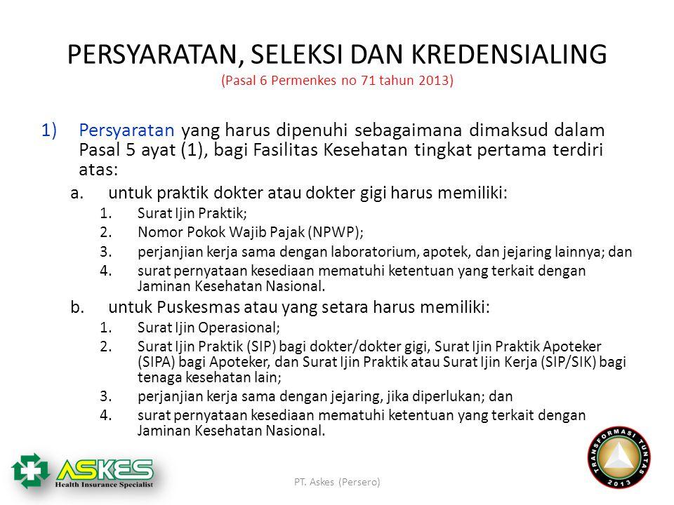 PERSYARATAN, SELEKSI DAN KREDENSIALING (Pasal 6 Permenkes no 71 tahun 2013) 1)Persyaratan yang harus dipenuhi sebagaimana dimaksud dalam Pasal 5 ayat