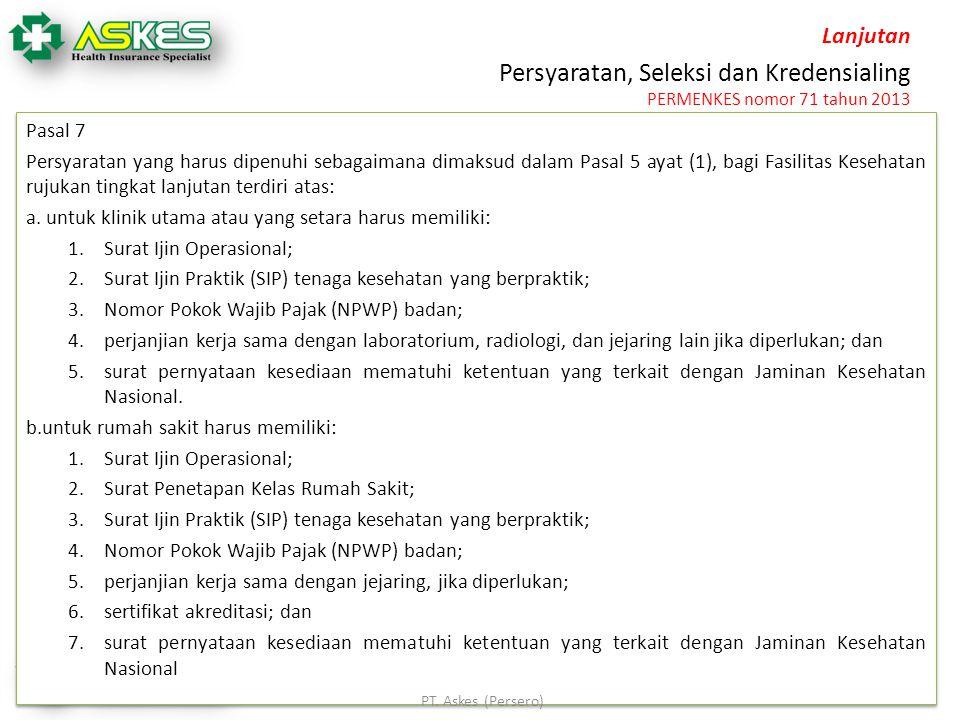 Persyaratan, Seleksi dan Kredensialing PERMENKES nomor 71 tahun 2013 Pasal 7 Persyaratan yang harus dipenuhi sebagaimana dimaksud dalam Pasal 5 ayat (