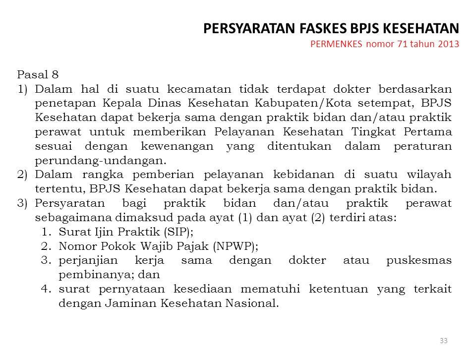 33 Pasal 8 1)Dalam hal di suatu kecamatan tidak terdapat dokter berdasarkan penetapan Kepala Dinas Kesehatan Kabupaten/Kota setempat, BPJS Kesehatan d