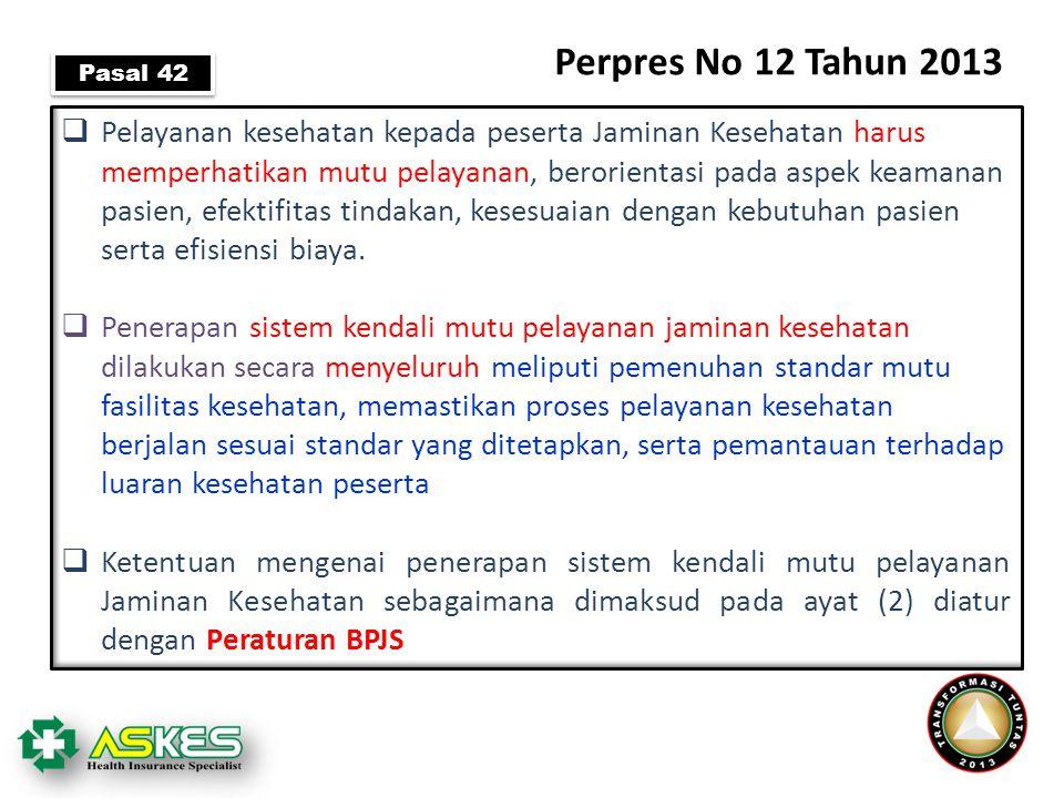 Perpres No 12 Tahun 2013  Pelayanan kesehatan kepada peserta Jaminan Kesehatan harus memperhatikan mutu pelayanan, berorientasi pada aspek keamanan p