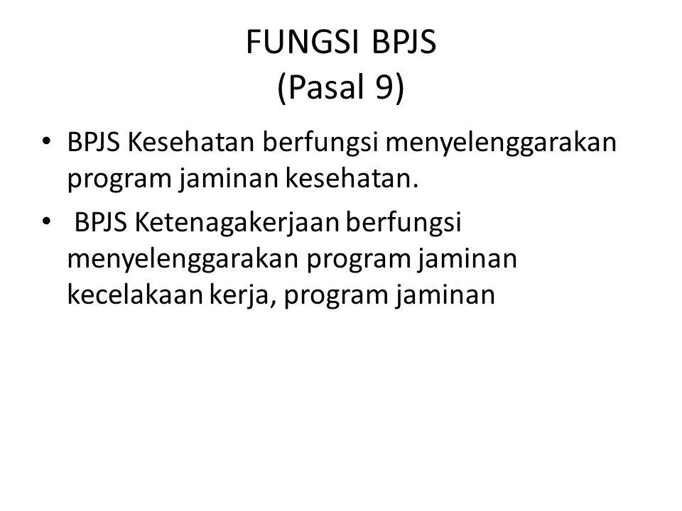 FUNGSI BPJS (Pasal 9) BPJS Kesehatan berfungsi menyelenggarakan program jaminan kesehatan. BPJS Ketenagakerjaan berfungsi menyelenggarakan program jam