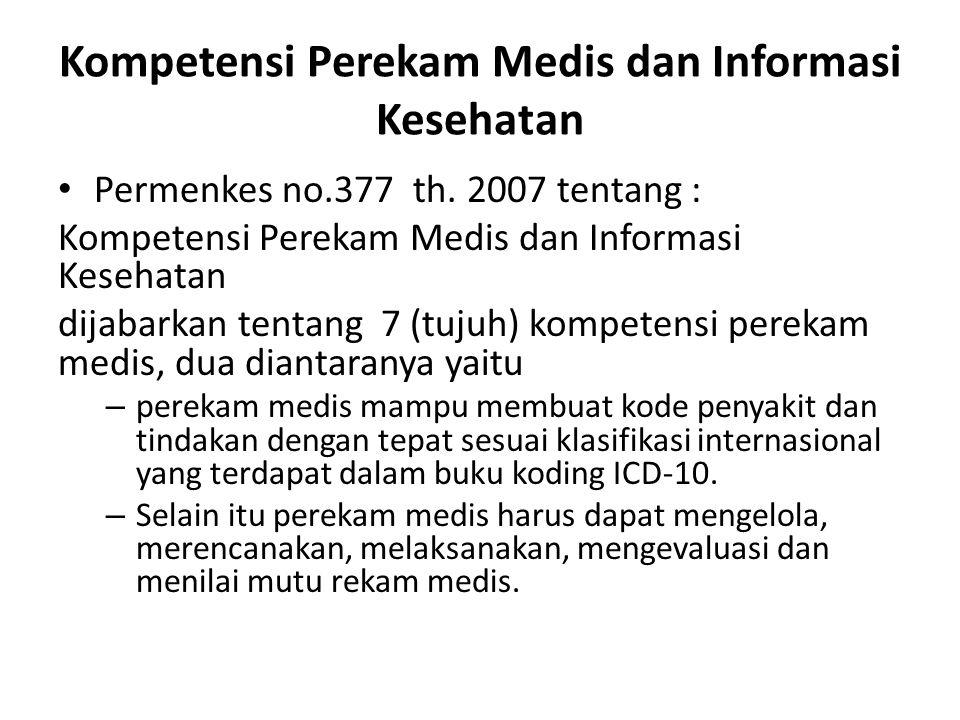 Kompetensi Perekam Medis dan Informasi Kesehatan Permenkes no.377 th. 2007 tentang : Kompetensi Perekam Medis dan Informasi Kesehatan dijabarkan tenta