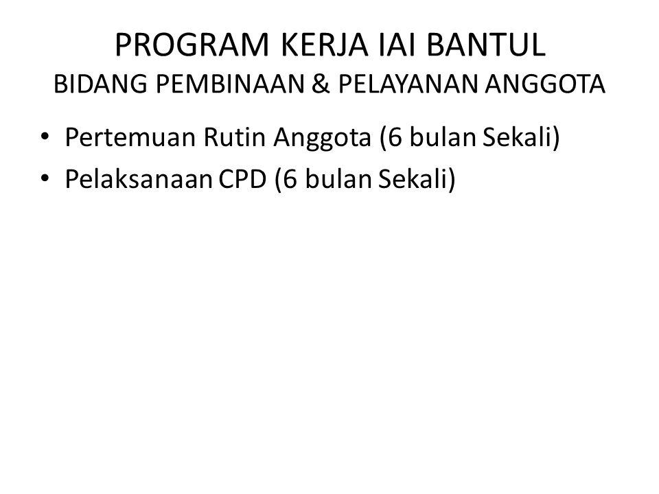 PROGRAM KERJA IAI BANTUL BIDANG PEMBINAAN & PELAYANAN ANGGOTA Pertemuan Rutin Anggota (6 bulan Sekali) Pelaksanaan CPD (6 bulan Sekali)