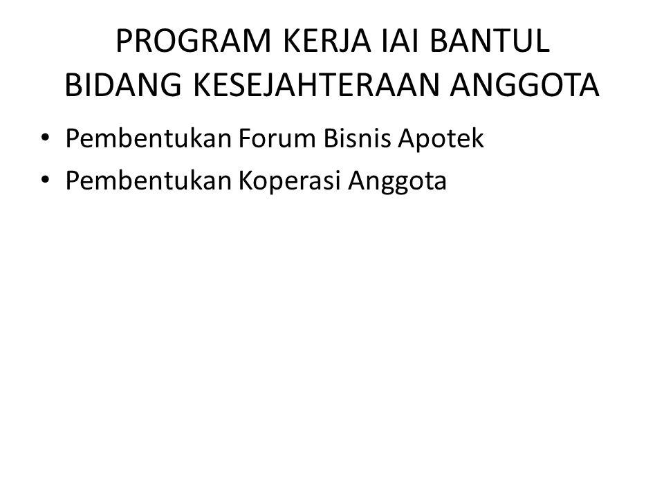 PROGRAM KERJA IAI BANTUL BIDANG KESEJAHTERAAN ANGGOTA Pembentukan Forum Bisnis Apotek Pembentukan Koperasi Anggota