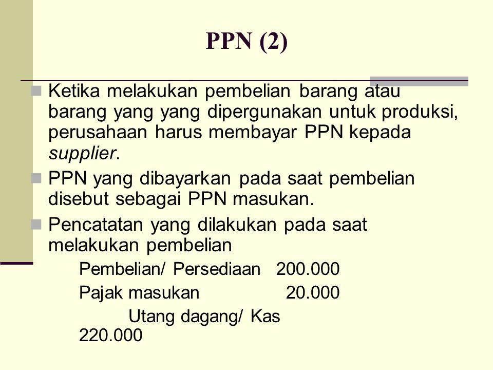 Ketika melakukan pembelian barang atau barang yang yang dipergunakan untuk produksi, perusahaan harus membayar PPN kepada supplier.